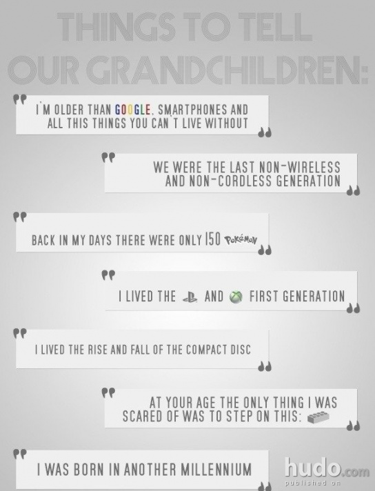 Things we will tell our grandchildren